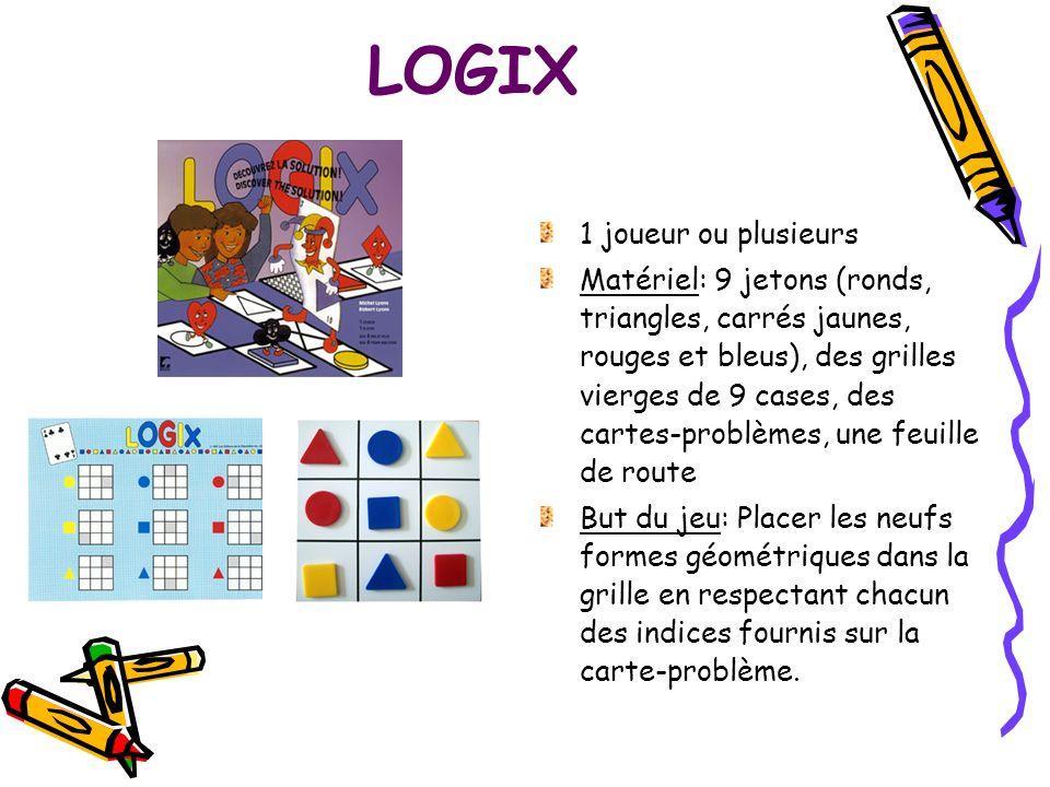 LOGIX 1 joueur ou plusieurs Matériel: 9 jetons (ronds, triangles, carrés jaunes, rouges et bleus), des grilles vierges de 9 cases, des cartes-problème