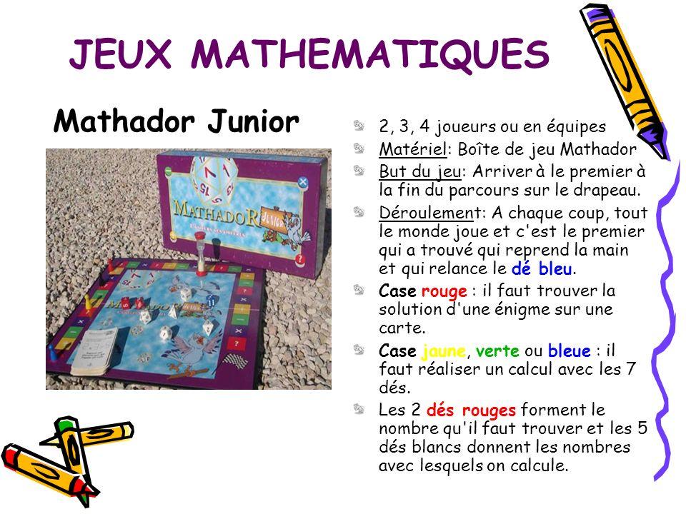 JEUX MATHEMATIQUES 2, 3, 4 joueurs ou en équipes Matériel: Boîte de jeu Mathador But du jeu: Arriver à le premier à la fin du parcours sur le drapeau.