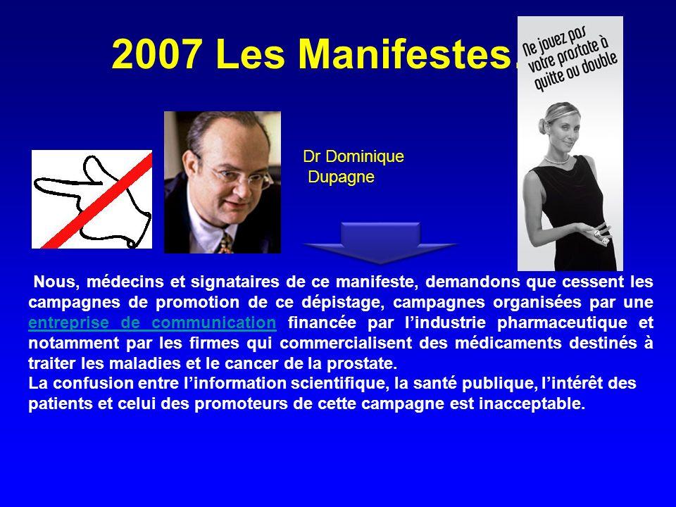 2007 Les Manifestes…. Nous, médecins et signataires de ce manifeste, demandons que cessent les campagnes de promotion de ce dépistage, campagnes organ