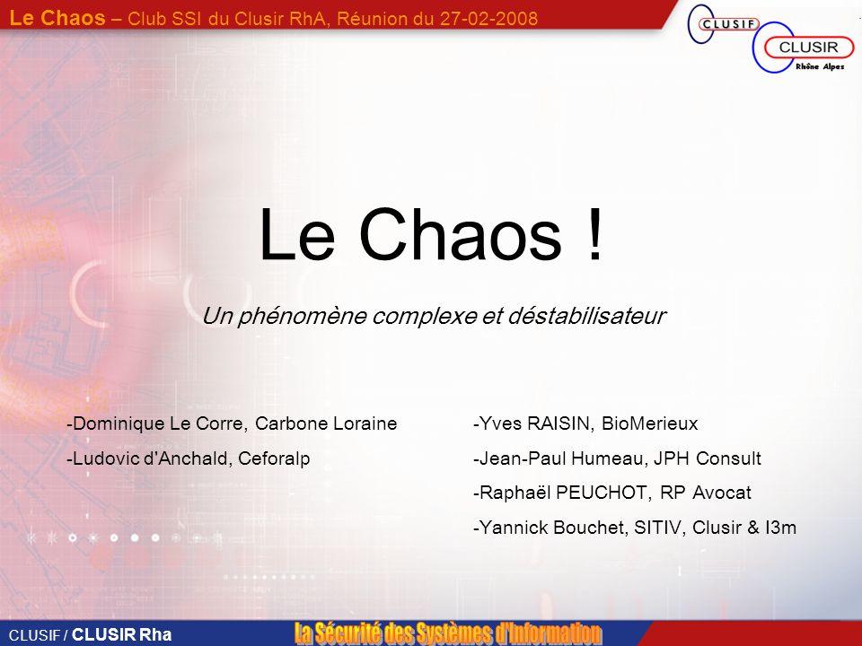 CLUSIF / CLUSIR Rha Le Chaos – Club SSI du Clusir RhA, Réunion du 27-02-2008 Page 10 Les cas de figure négligés Et pourtant .