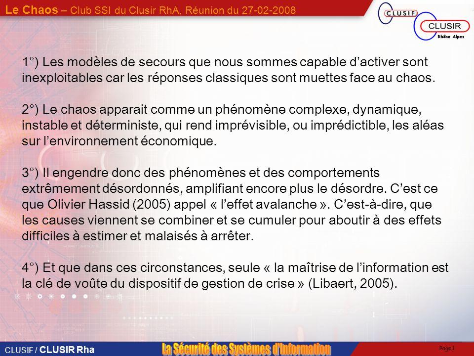 CLUSIF / CLUSIR Rha Le Chaos – Club SSI du Clusir RhA, Réunion du 27-02-2008 Page 1 1°) Les modèles de secours que nous sommes capable dactiver sont inexploitables car les réponses classiques sont muettes face au chaos.
