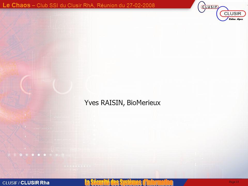 CLUSIF / CLUSIR Rha Le Chaos – Club SSI du Clusir RhA, Réunion du 27-02-2008 Page 12 Et quand ça arrive … Constater Communiquer Agir (dans le calme) O