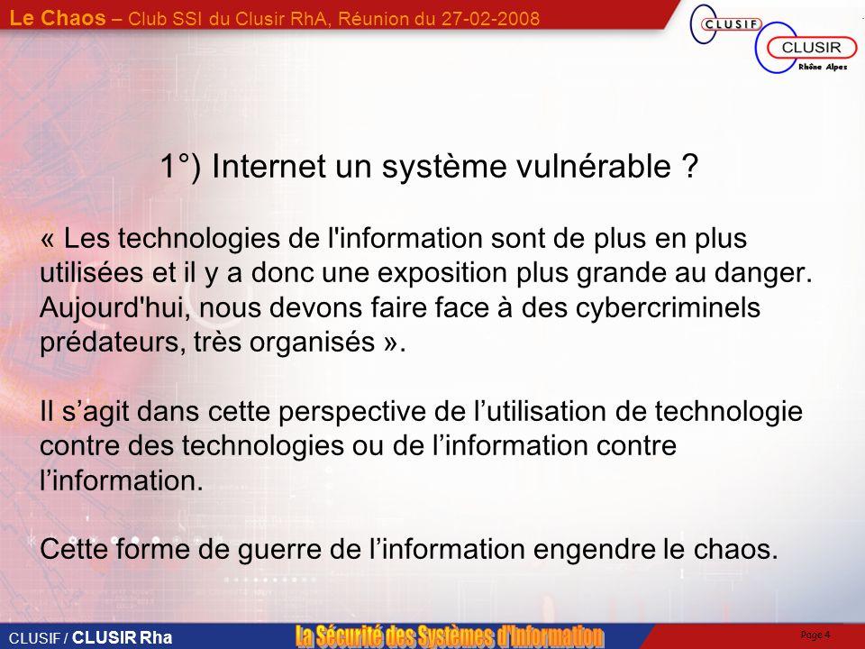 CLUSIF / CLUSIR Rha Le Chaos – Club SSI du Clusir RhA, Réunion du 27-02-2008 Page 4 1°) Internet un système vulnérable .