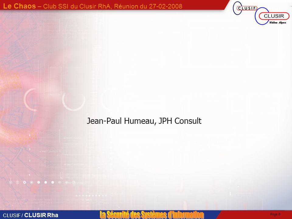 CLUSIF / CLUSIR Rha Le Chaos – Club SSI du Clusir RhA, Réunion du 27-02-2008 Page 7 3°) Conclusion : Dans ces deux aléas, la réponse se trouve probabl