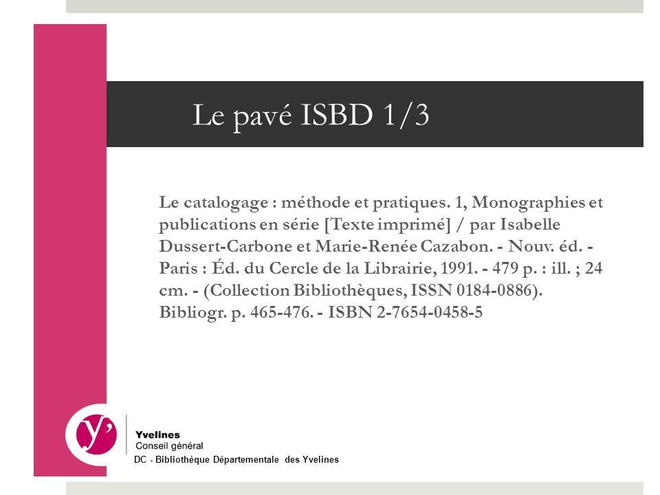 Le pavé ISBD 1/3 Le catalogage : méthode et pratiques. 1, Monographies et publications en série [Texte imprimé] / par Isabelle Dussert-Carbone et Mari
