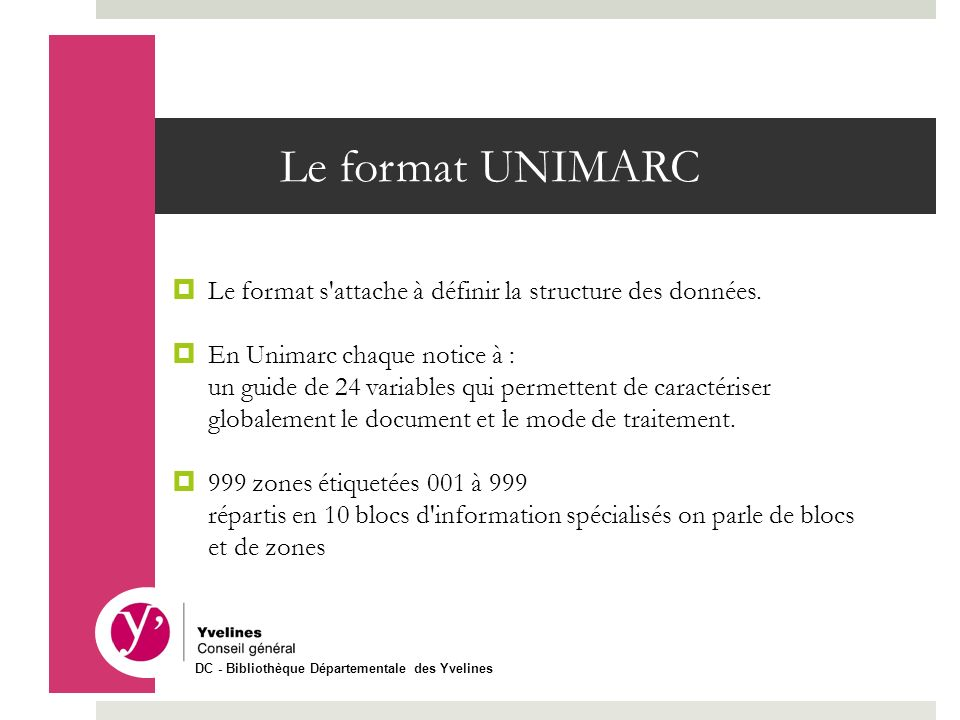 Le format UNIMARC Le format s'attache à définir la structure des données. En Unimarc chaque notice à : un guide de 24 variables qui permettent de cara