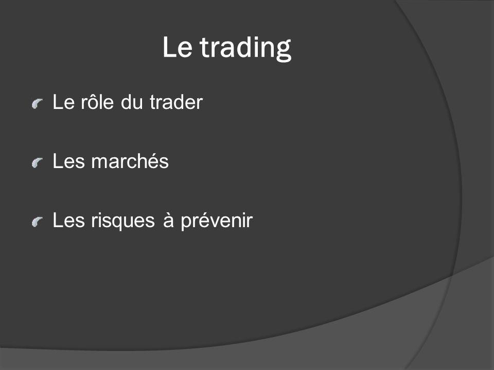 Le trading Le rôle du trader Les marchés Les risques à prévenir