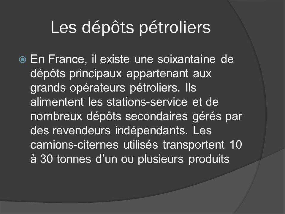 Les dépôts pétroliers En France, il existe une soixantaine de dépôts principaux appartenant aux grands opérateurs pétroliers. Ils alimentent les stati