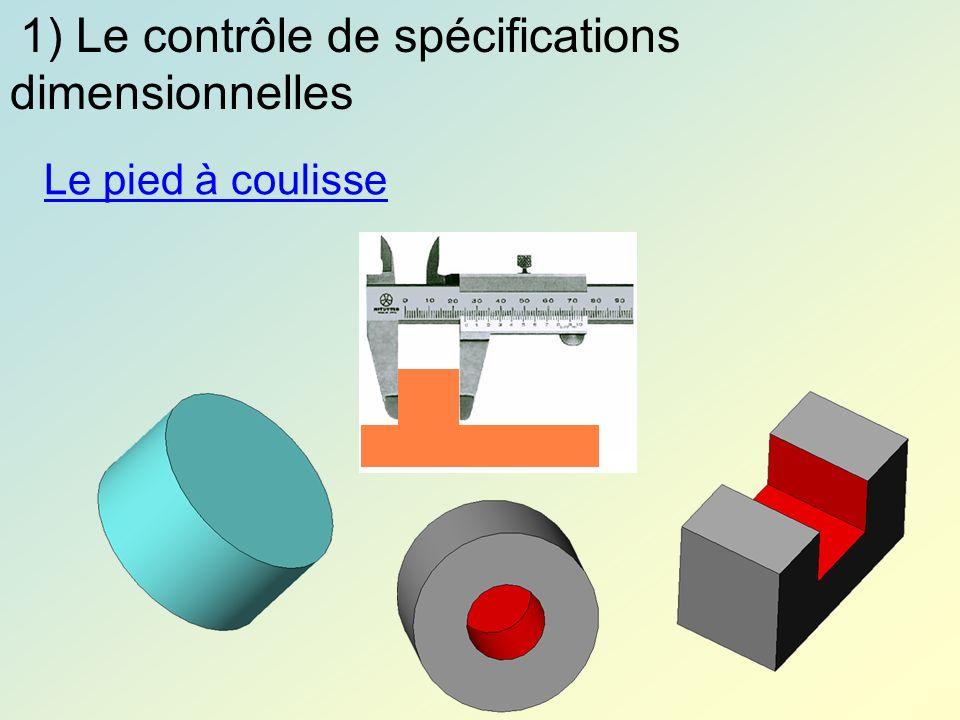 1) Le contrôle de spécifications dimensionnelles Le pied à coulisse