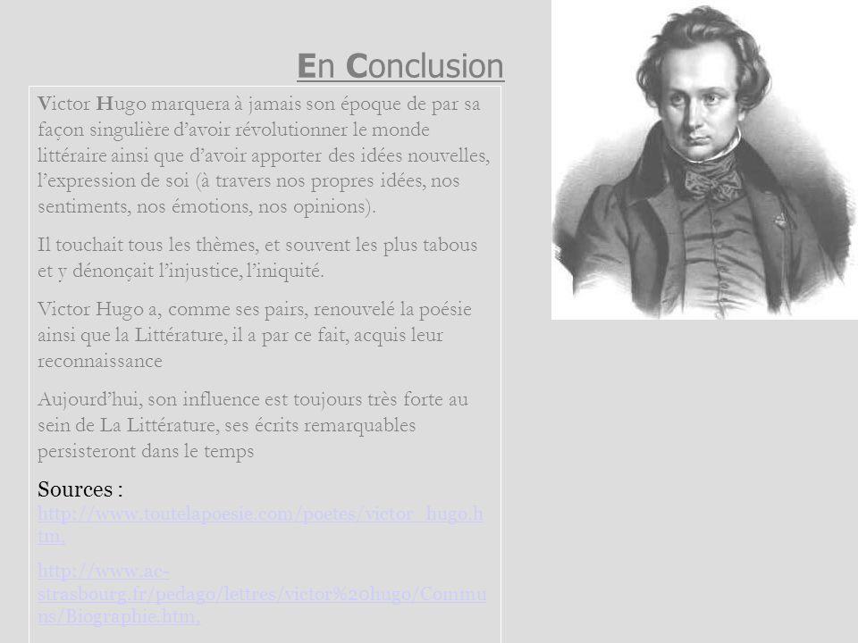 En Conclusion Victor Hugo marquera à jamais son époque de par sa façon singulière davoir révolutionner le monde littéraire ainsi que davoir apporter d