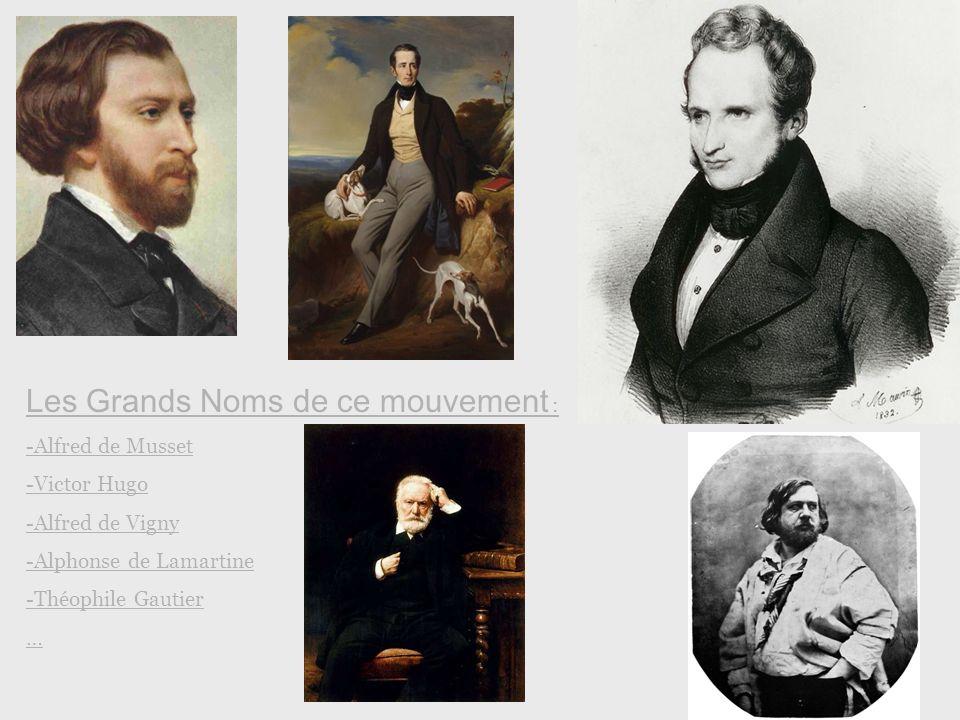 Les Grands Noms de ce mouvement : -Alfred de Musset -Victor Hugo -Alfred de Vigny -Alphonse de Lamartine -Théophile Gautier …