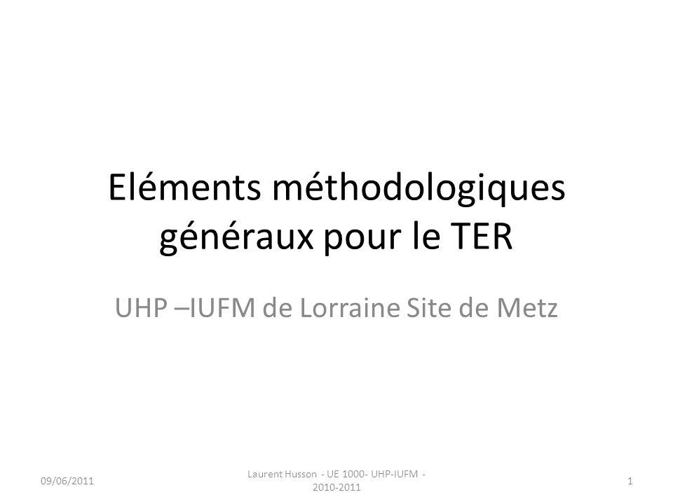 Eléments méthodologiques généraux pour le TER UHP –IUFM de Lorraine Site de Metz 09/06/20111 Laurent Husson - UE 1000- UHP-IUFM - 2010-2011