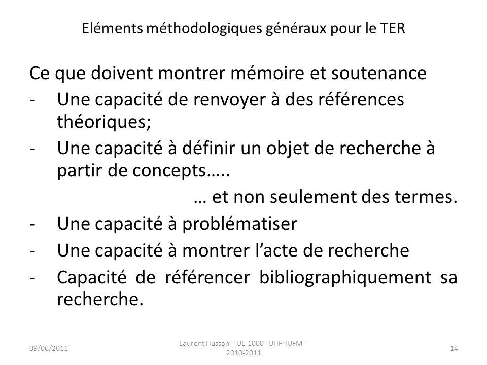Eléments méthodologiques généraux pour le TER Ce que doivent montrer mémoire et soutenance -Une capacité de renvoyer à des références théoriques; -Une