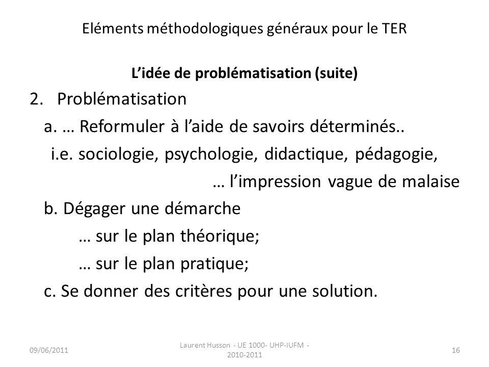 Eléments méthodologiques généraux pour le TER Lidée de problématisation (suite) 2.Problématisation a. … Reformuler à laide de savoirs déterminés.. i.e