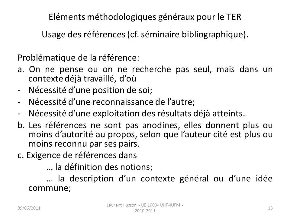 Eléments méthodologiques généraux pour le TER Usage des références (cf. séminaire bibliographique). Problématique de la référence: a. On ne pense ou o