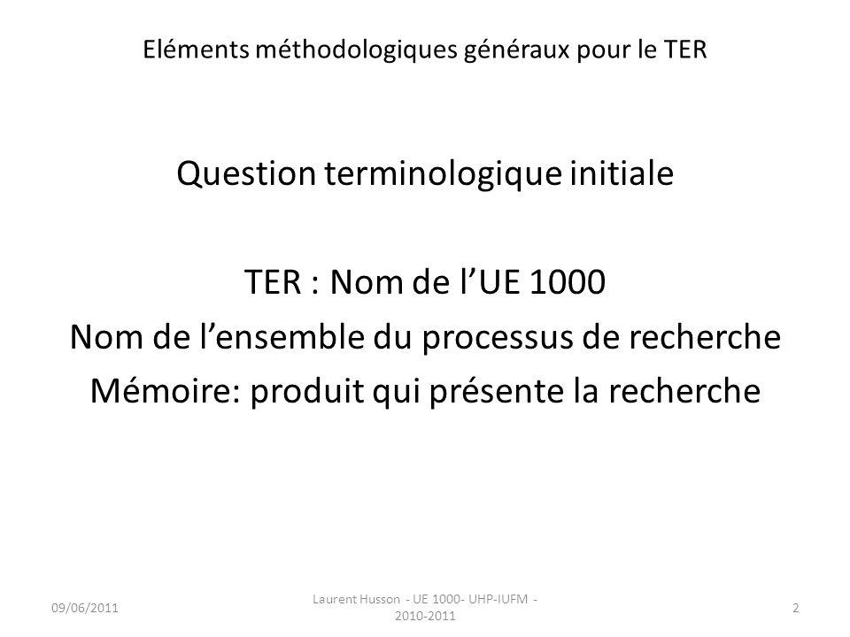 Eléments méthodologiques généraux pour le TER Contexte du mémoire ….le Master, ce qui implique des exigences -de contenus (articulation du propos selon une référence effective); -de forme (mode particulier décriture, références correcte) 09/06/20113 Laurent Husson - UE 1000- UHP-IUFM - 2010-2011