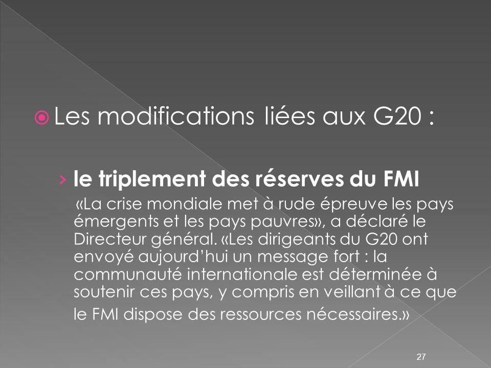 Les modifications liées aux G20 : le triplement des réserves du FMI «La crise mondiale met à rude épreuve les pays émergents et les pays pauvres», a déclaré le Directeur général.