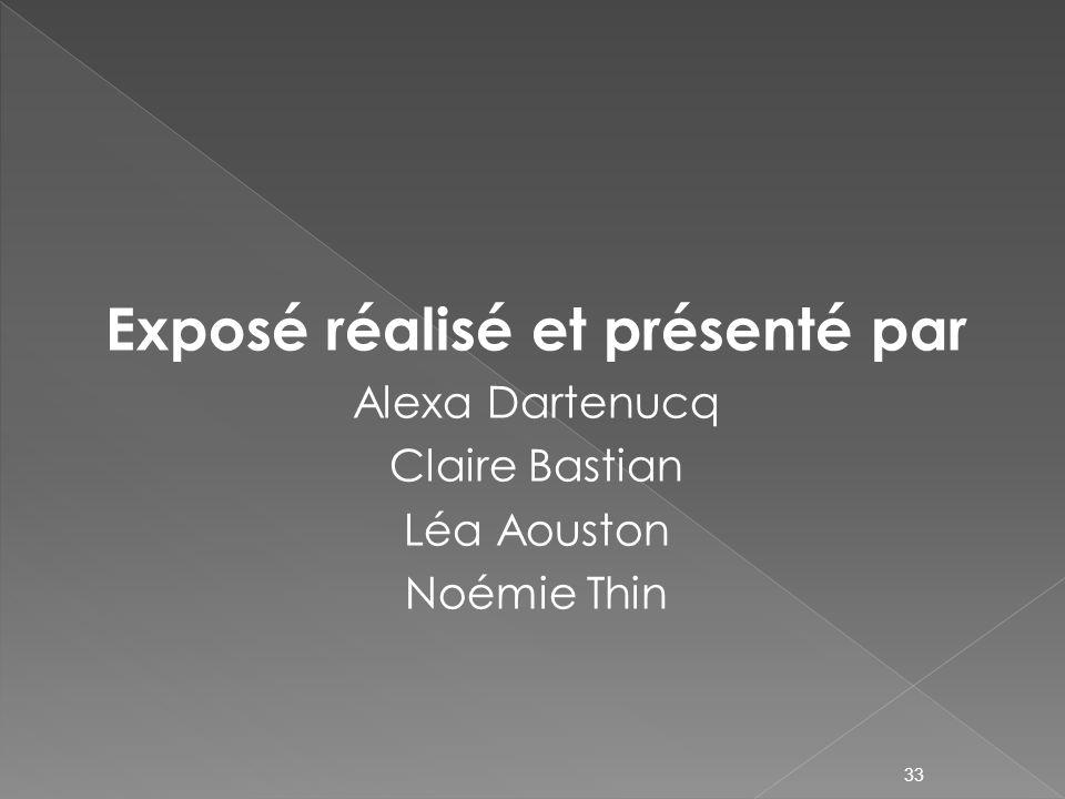 Exposé réalisé et présenté par Alexa Dartenucq Claire Bastian Léa Aouston Noémie Thin 33