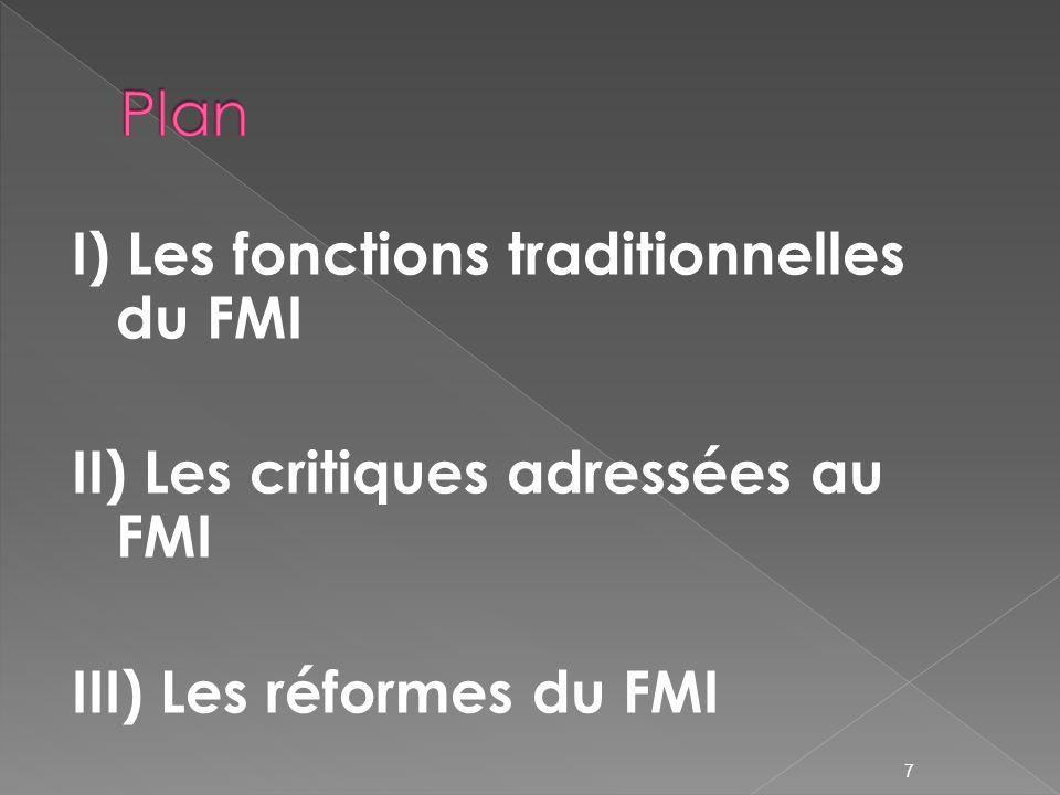 I) Les fonctions traditionnelles du FMI II) Les critiques adressées au FMI III) Les réformes du FMI 7