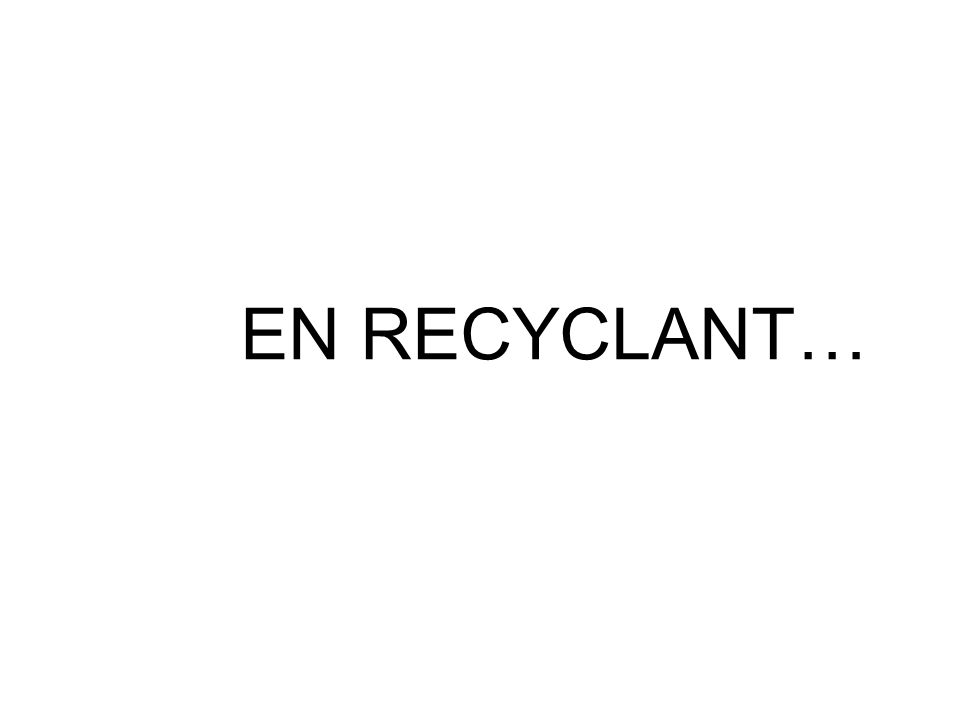 EN RECYCLANT…