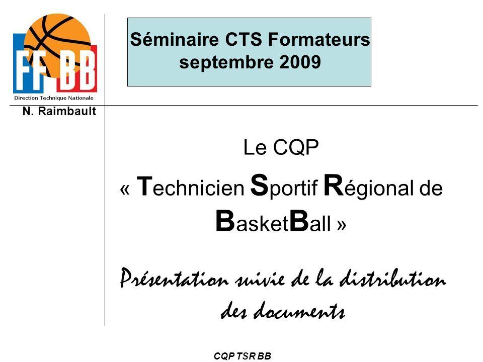 N. Raimbault CQP TSR BB Le CQP « T echnicien S portif R égional de B asket B all » Présentation suivie de la distribution des documents Séminaire CTS