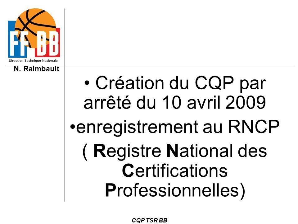N. Raimbault CQP TSR BB Création du CQP par arrêté du 10 avril 2009 enregistrement au RNCP ( Registre National des Certifications Professionnelles)