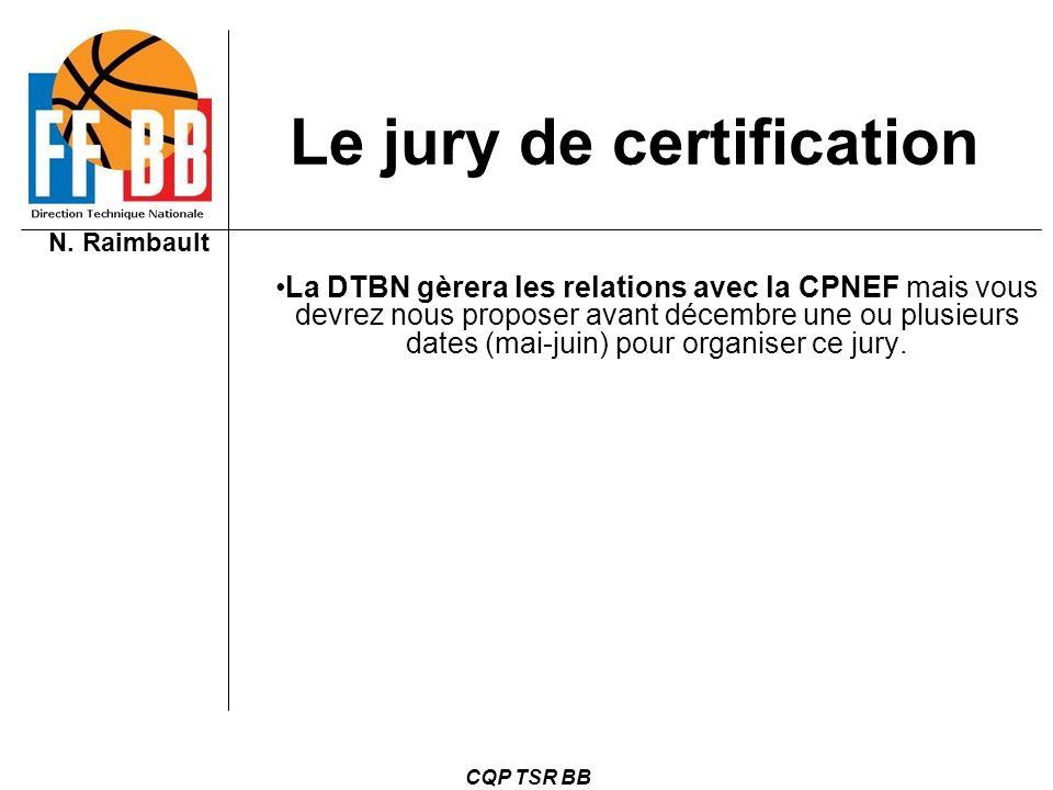 N. Raimbault CQP TSR BB La DTBN gèrera les relations avec la CPNEF mais vous devrez nous proposer avant décembre une ou plusieurs dates (mai-juin) pou