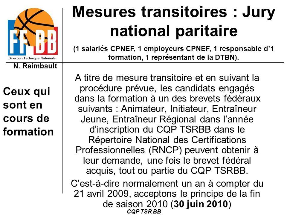 N. Raimbault CQP TSR BB A titre de mesure transitoire et en suivant la procédure prévue, les candidats engagés dans la formation à un des brevets fédé
