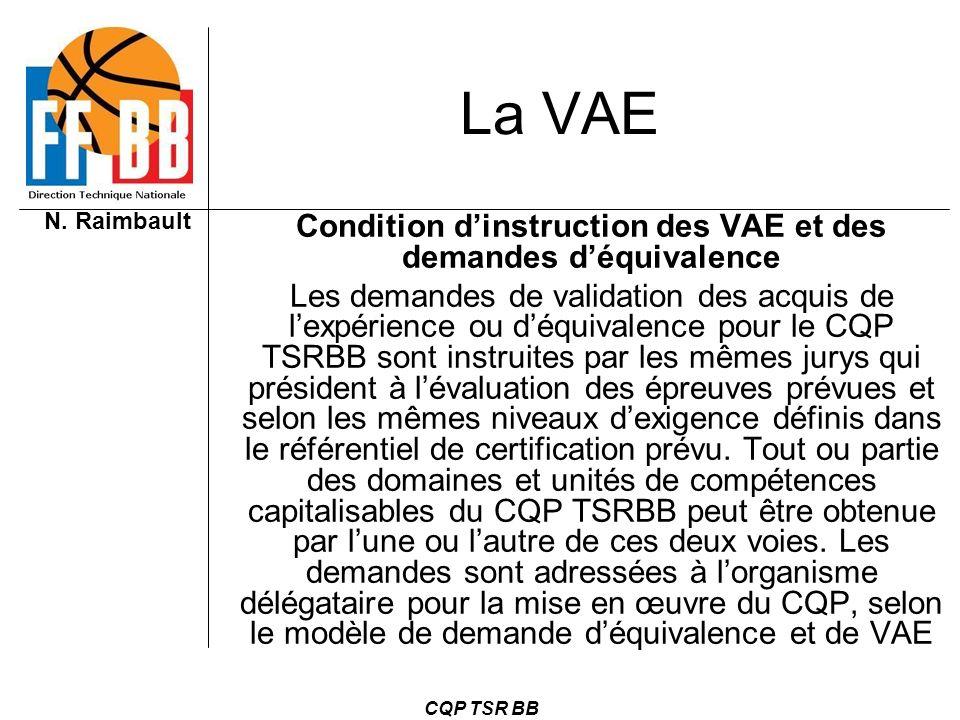 N. Raimbault CQP TSR BB La VAE Condition dinstruction des VAE et des demandes déquivalence Les demandes de validation des acquis de lexpérience ou déq