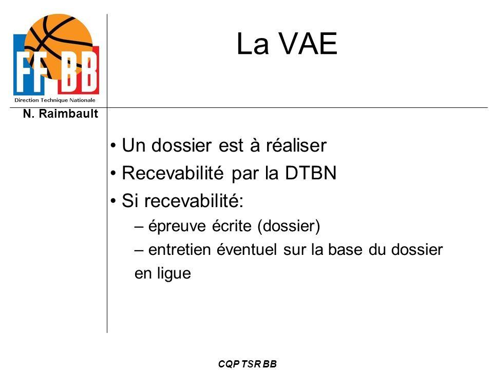 N. Raimbault CQP TSR BB La VAE Un dossier est à réaliser Recevabilité par la DTBN Si recevabilité: – épreuve écrite (dossier) – entretien éventuel sur