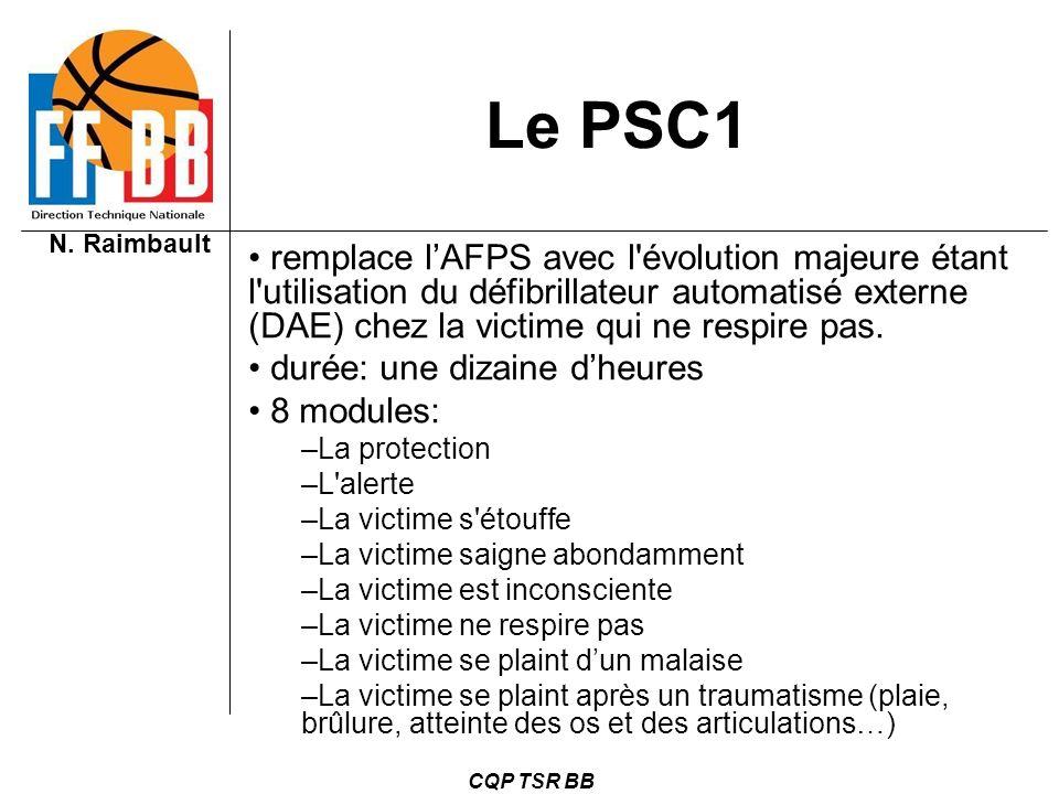N. Raimbault CQP TSR BB Le PSC1 remplace lAFPS avec l'évolution majeure étant l'utilisation du défibrillateur automatisé externe (DAE) chez la victime
