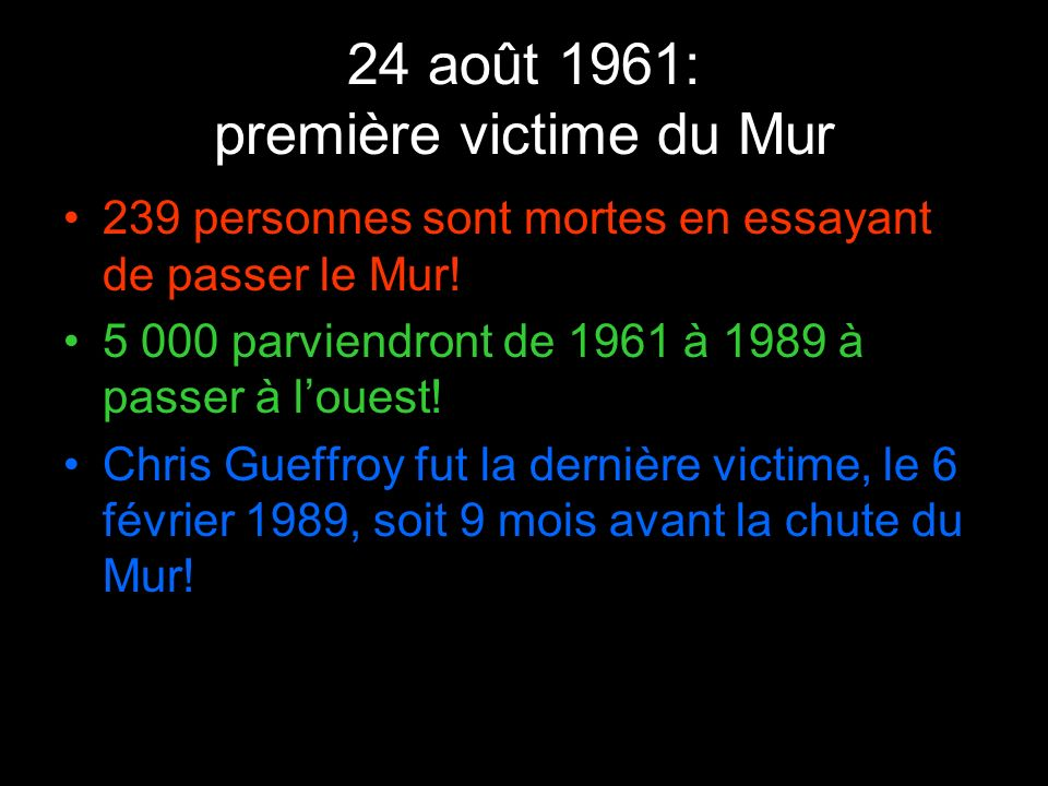 24 août 1961: première victime du Mur 239 personnes sont mortes en essayant de passer le Mur! 5 000 parviendront de 1961 à 1989 à passer à louest! Chr