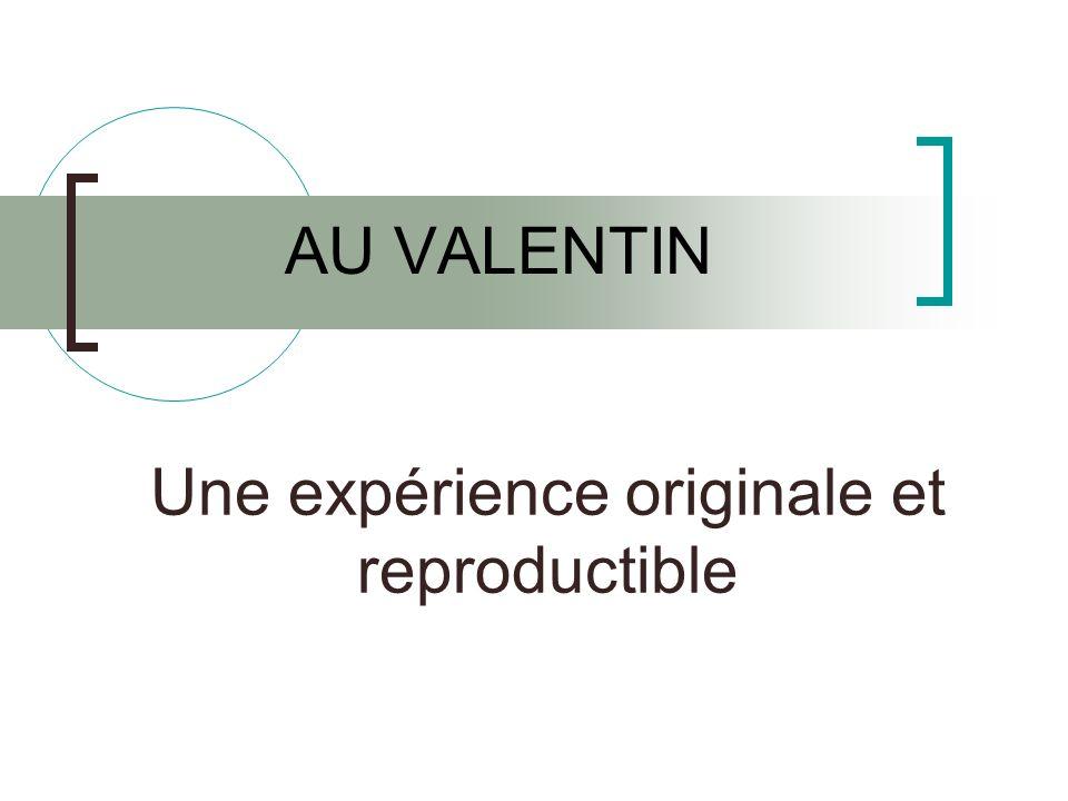 Une expérience originale et reproductible AU VALENTIN