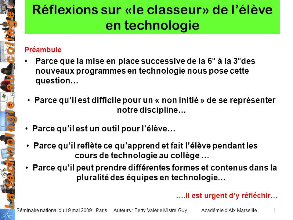 La technologie au collège Auteurs : Berty Valérie Mistre GuyAcadémie dAix-Marseille Séminaire national du 19 mai 2009 - Paris Réflexions sur «le class
