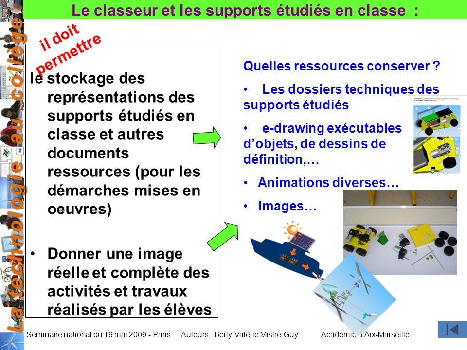La technologie au collège Auteurs : Berty Valérie Mistre GuyAcadémie dAix-Marseille Séminaire national du 19 mai 2009 - Paris De se représenter la technologie au collège et comprendre ce qu apprend et fait son enfant.