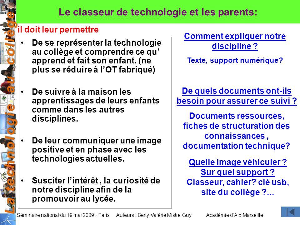 La technologie au collège Auteurs : Berty Valérie Mistre GuyAcadémie dAix-Marseille Séminaire national du 19 mai 2009 - Paris De se représenter la tec