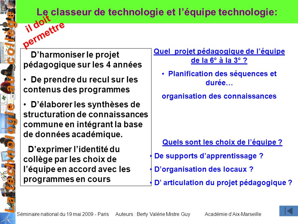 La technologie au collège Auteurs : Berty Valérie Mistre GuyAcadémie dAix-Marseille Séminaire national du 19 mai 2009 - Paris Dharmoniser le projet pé