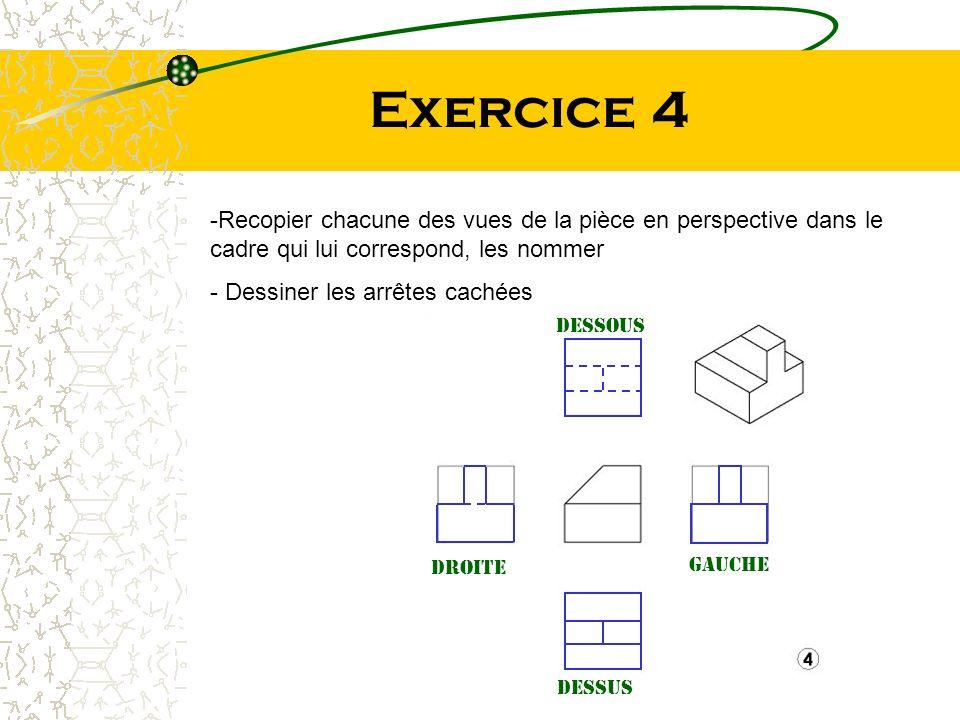 Exercice 4 -Recopier chacune des vues de la pièce en perspective dans le cadre qui lui correspond, les nommer - Dessiner les arrêtes cachées dessous d