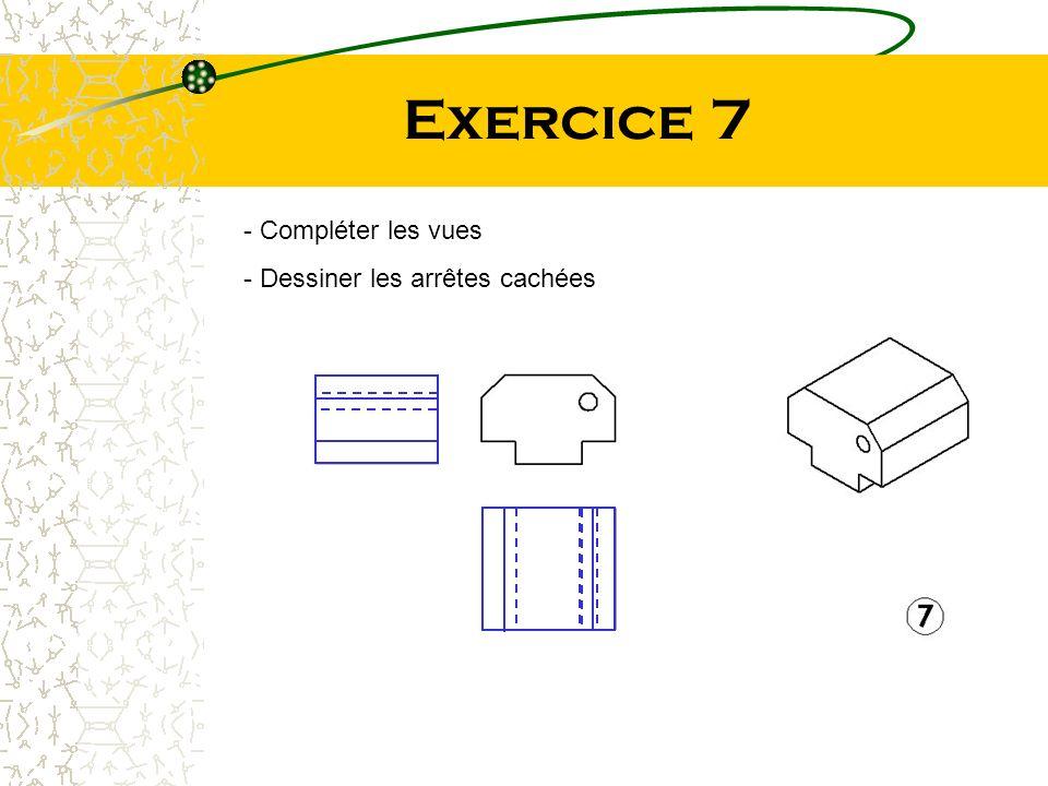 Exercice 7 - Compléter les vues - Dessiner les arrêtes cachées