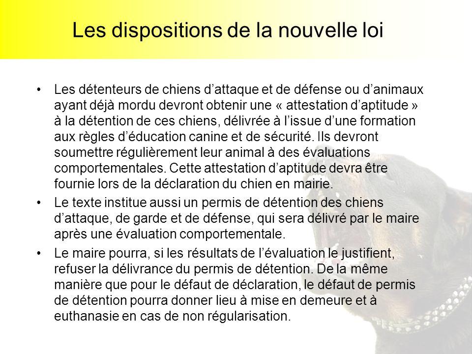 Les dispositions de la nouvelle loi Les détenteurs de chiens dattaque et de défense ou danimaux ayant déjà mordu devront obtenir une « attestation dap