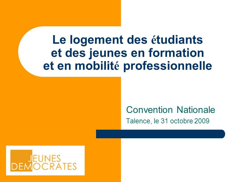 Le logement des é tudiants et des jeunes en formation et en mobilit é professionnelle Convention Nationale Talence, le 31 octobre 2009