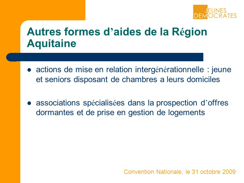 Convention Nationale, le 31 octobre 2009 Autres formes d aides de la R é gion Aquitaine actions de mise en relation interg é n é rationnelle : jeune e