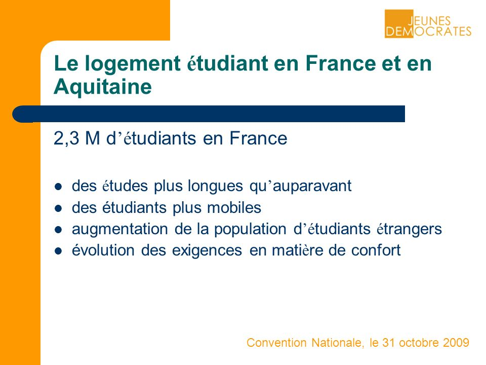 Convention Nationale, le 31 octobre 2009 Le logement é tudiant en France et en Aquitaine 2,3 M d é tudiants en France des é tudes plus longues qu aupa