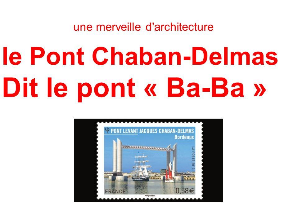 le Pont Chaban-Delmas Dit le pont « Ba-Ba » une merveille d'architecture