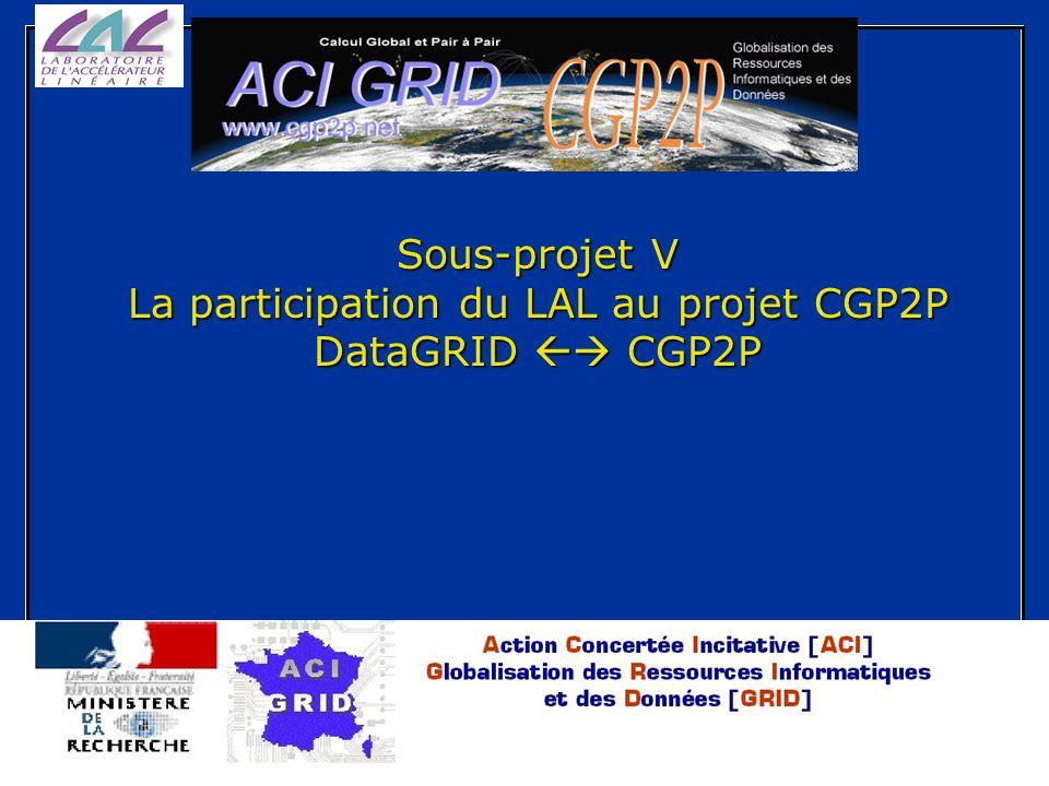 CGP2P, école des mines Sous-projet V La participation du LAL au projet CGP2P DataGRID CGP2P