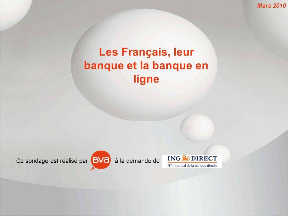 Les Français, leur banque et la banque en ligne Mars 2010 Ce sondage est réalisé par à la demande de