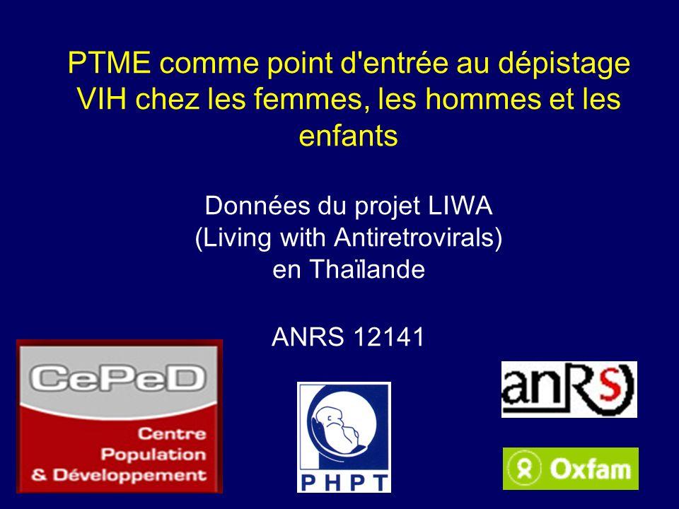 PTME comme point d'entrée au dépistage VIH chez les femmes, les hommes et les enfants Données du projet LIWA (Living with Antiretrovirals) en Thaïland