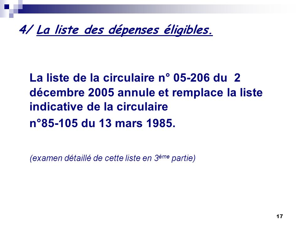 17 4/ La liste des dépenses éligibles. La liste de la circulaire n° 05-206 du 2 décembre 2005 annule et remplace la liste indicative de la circulaire