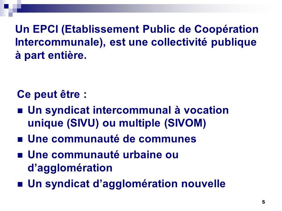 5 Un EPCI (Etablissement Public de Coopération Intercommunale), est une collectivité publique à part entière. Ce peut être : Un syndicat intercommunal