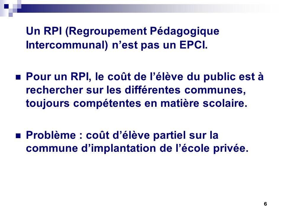 6 Un RPI (Regroupement Pédagogique Intercommunal) nest pas un EPCI. Pour un RPI, le coût de lélève du public est à rechercher sur les différentes comm